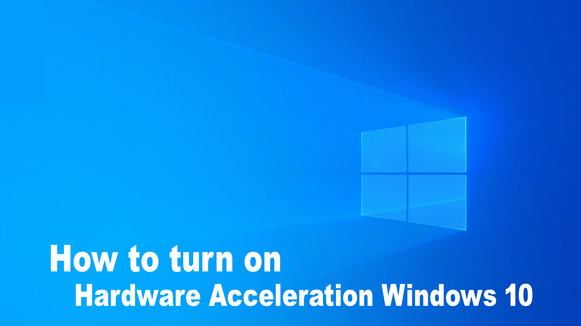 hardware acceleration Windows 10