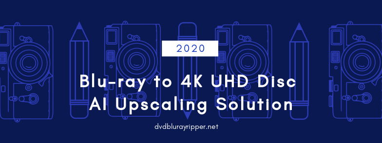 blu-ray-to-4k-upscaling-solution